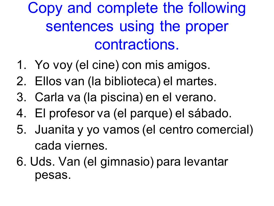 Copy and complete the following sentences using the proper contractions.