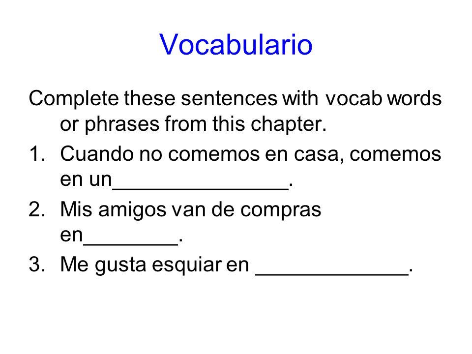 Vocabulario Complete these sentences with vocab words or phrases from this chapter. Cuando no comemos en casa, comemos en un_______________.