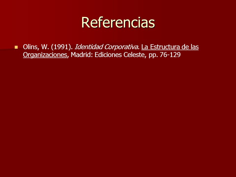 Referencias Olins, W. (1991). Identidad Corporativa.