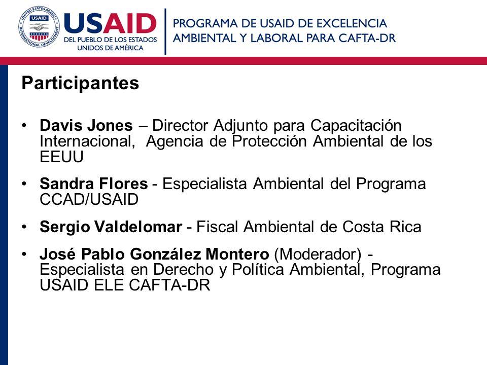 Participantes Davis Jones – Director Adjunto para Capacitación Internacional, Agencia de Protección Ambiental de los EEUU.
