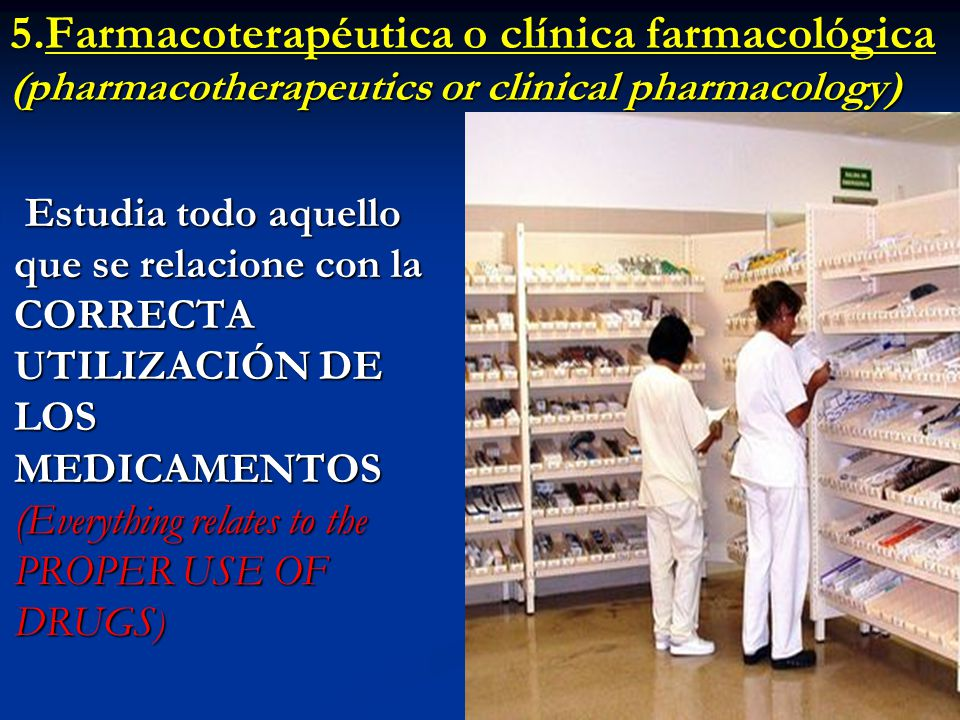 5.Farmacoterapéutica o clínica farmacológica (pharmacotherapeutics or clinical pharmacology)