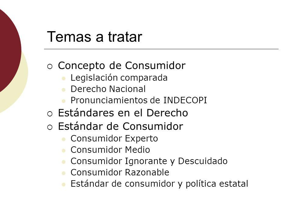 Temas a tratar Concepto de Consumidor Estándares en el Derecho