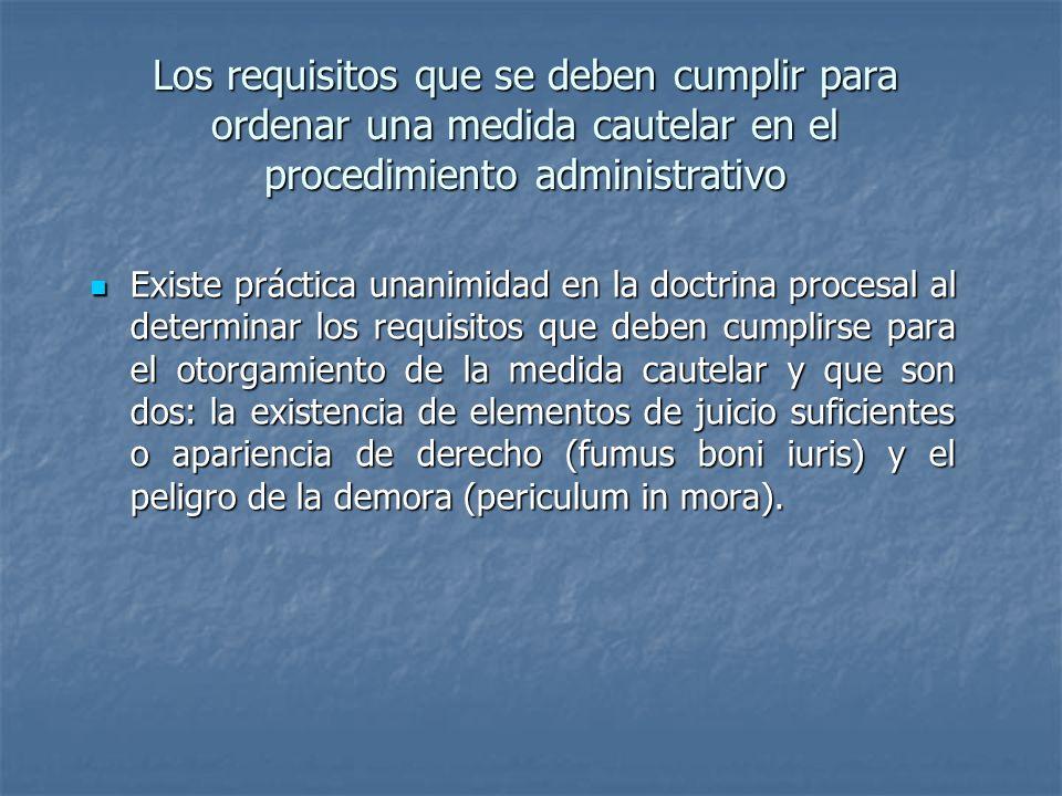 Los requisitos que se deben cumplir para ordenar una medida cautelar en el procedimiento administrativo