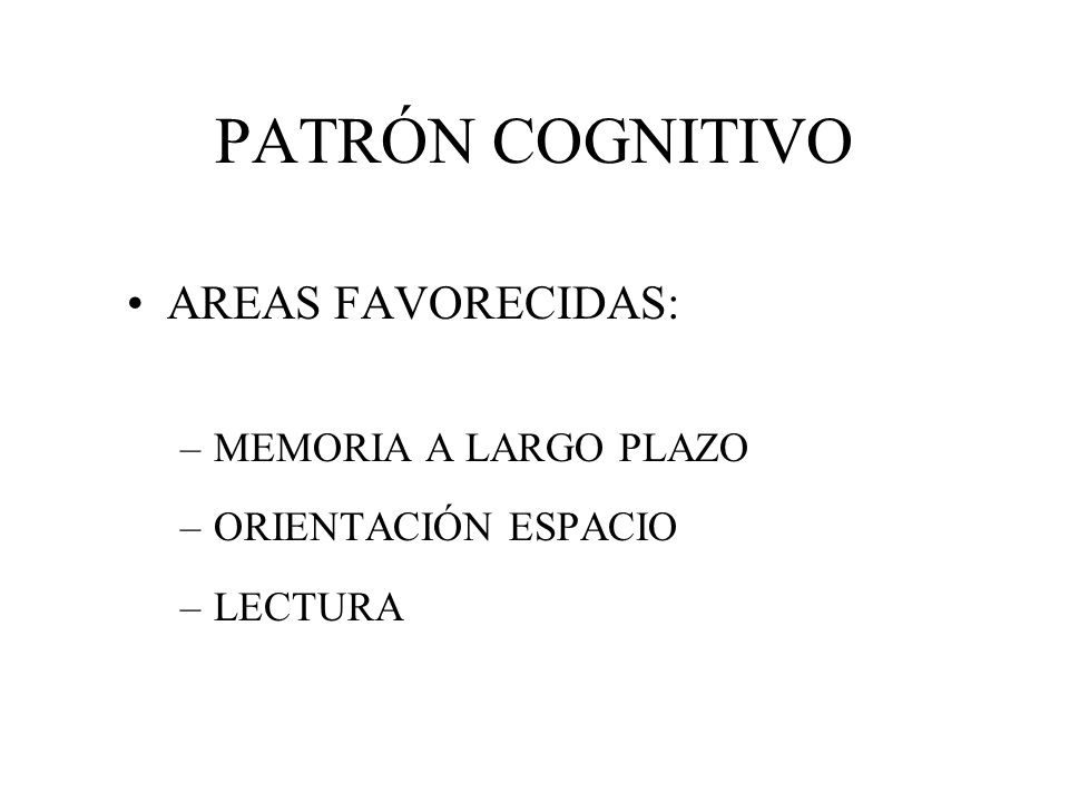 PATRÓN COGNITIVO AREAS FAVORECIDAS: MEMORIA A LARGO PLAZO