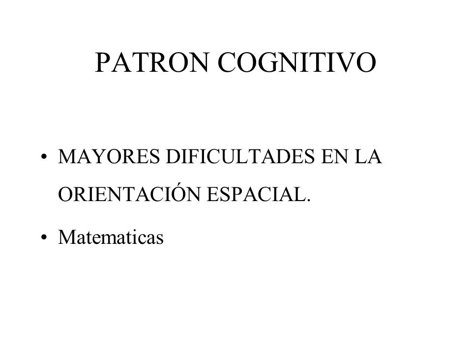 PATRON COGNITIVO MAYORES DIFICULTADES EN LA ORIENTACIÓN ESPACIAL.