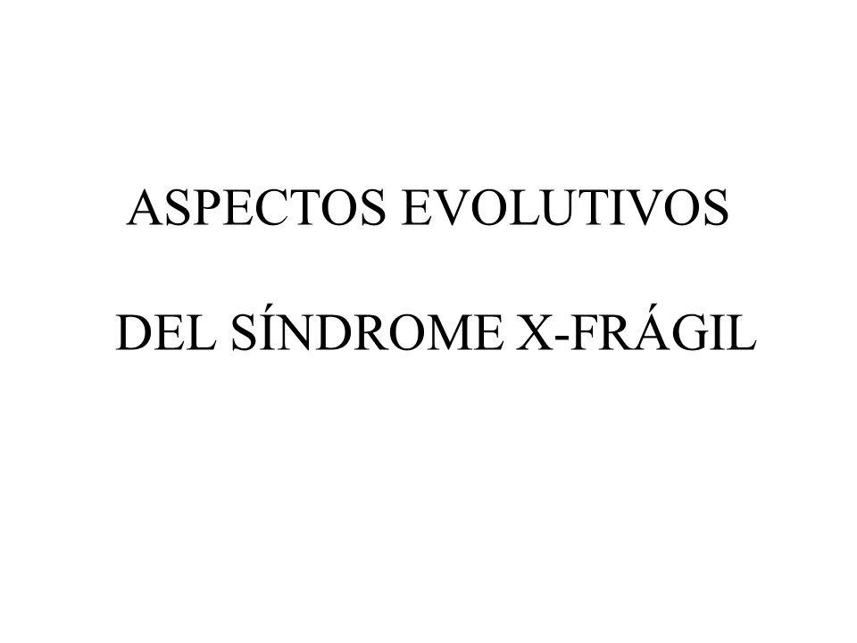 ASPECTOS EVOLUTIVOS DEL SÍNDROME X-FRÁGIL