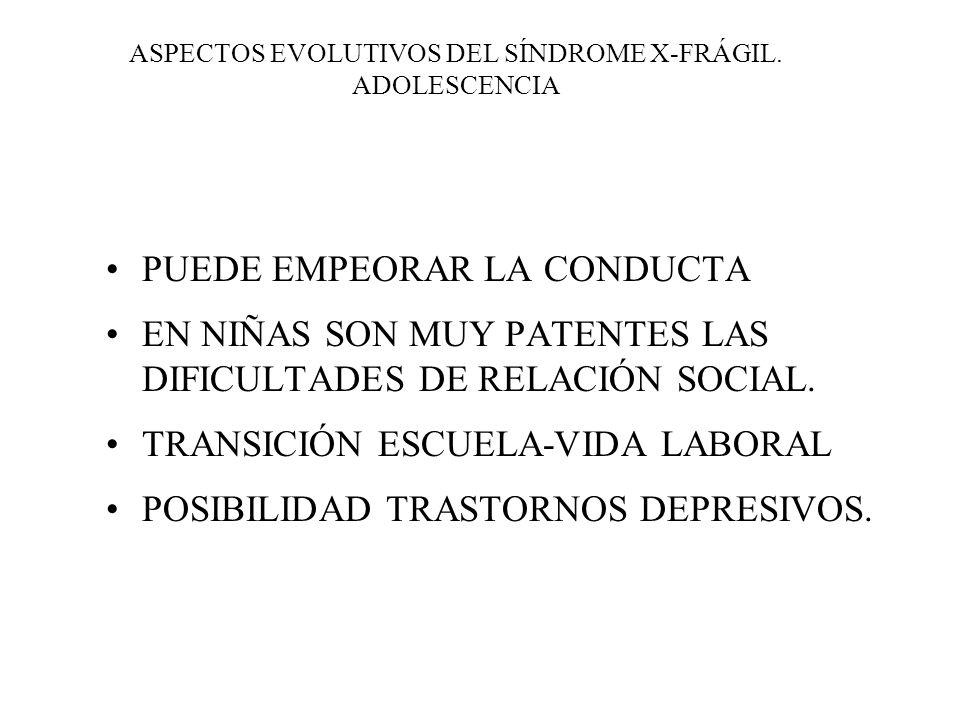 ASPECTOS EVOLUTIVOS DEL SÍNDROME X-FRÁGIL. ADOLESCENCIA