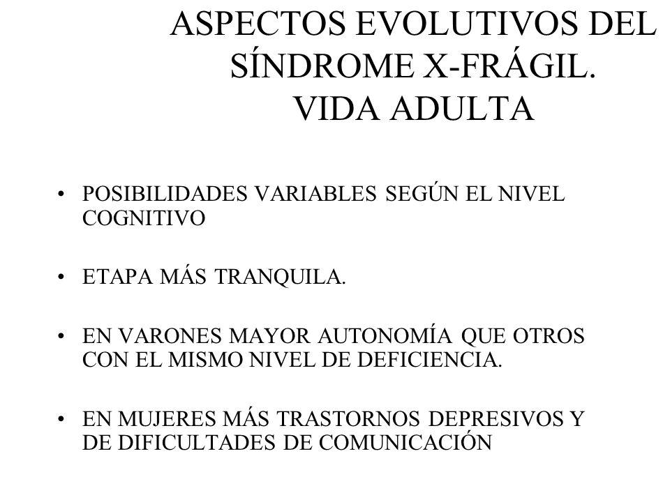 ASPECTOS EVOLUTIVOS DEL SÍNDROME X-FRÁGIL. VIDA ADULTA