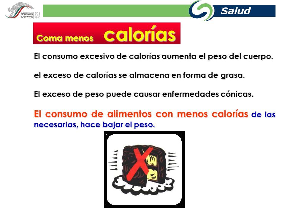 Coma menos calorías El consumo excesivo de calorías aumenta el peso del cuerpo. el exceso de calorías se almacena en forma de grasa.