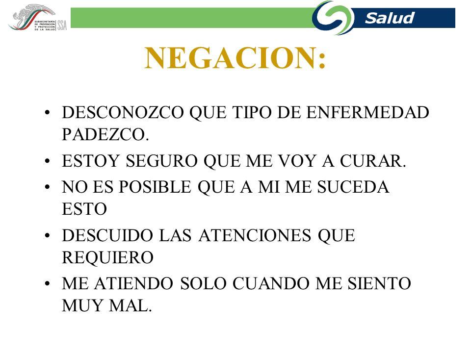 NEGACION: DESCONOZCO QUE TIPO DE ENFERMEDAD PADEZCO.