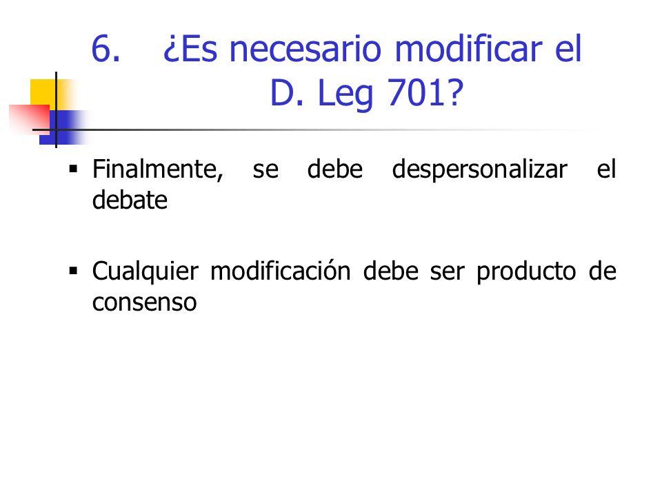 6. ¿Es necesario modificar el D. Leg 701