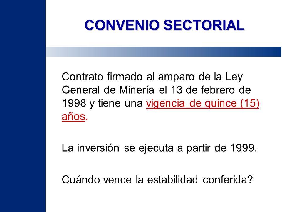 CONVENIO SECTORIAL Contrato firmado al amparo de la Ley General de Minería el 13 de febrero de 1998 y tiene una vigencia de quince (15) años.