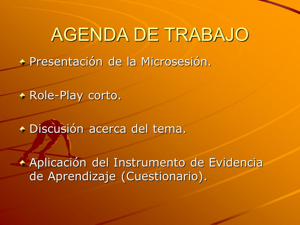 AGENDA DE TRABAJO Presentación de la Microsesión. Role-Play corto.