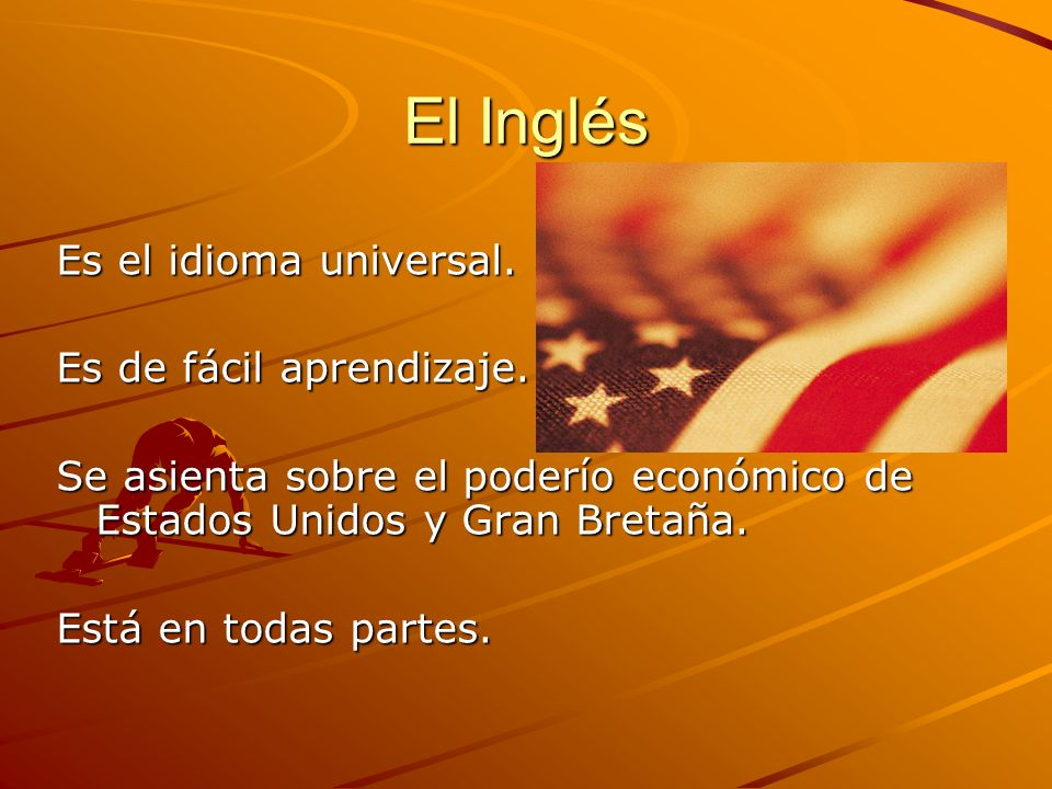 El Inglés Es el idioma universal. Es de fácil aprendizaje.