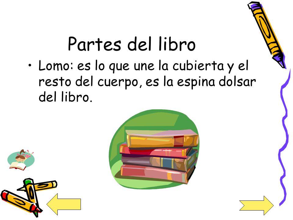 Partes del libro Lomo: es lo que une la cubierta y el resto del cuerpo, es la espina dolsar del libro.