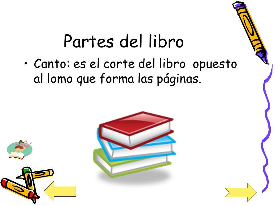 Partes del libro Canto: es el corte del libro opuesto al lomo que forma las páginas.