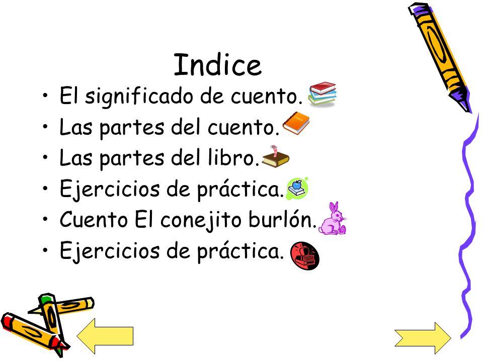 Indice El significado de cuento. Las partes del cuento.