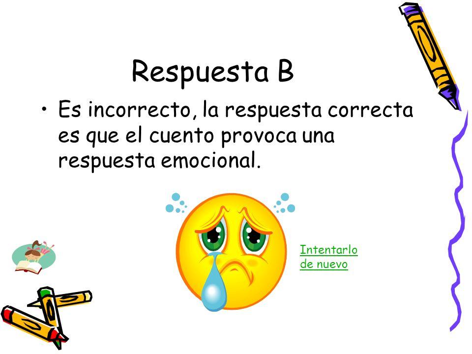 Respuesta B Es incorrecto, la respuesta correcta es que el cuento provoca una respuesta emocional.