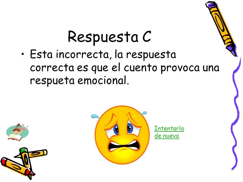 Respuesta C Esta incorrecta, la respuesta correcta es que el cuento provoca una respueta emocional.