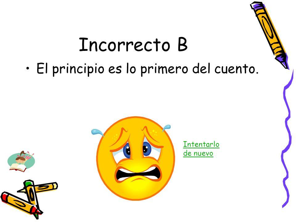 Incorrecto B El principio es lo primero del cuento.