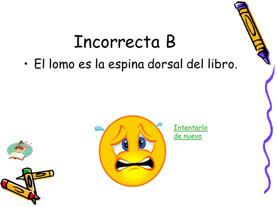 Incorrecta B El lomo es la espina dorsal del libro.