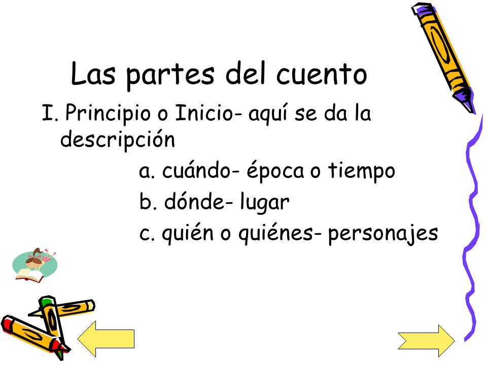 Las partes del cuento I. Principio o Inicio- aquí se da la descripción