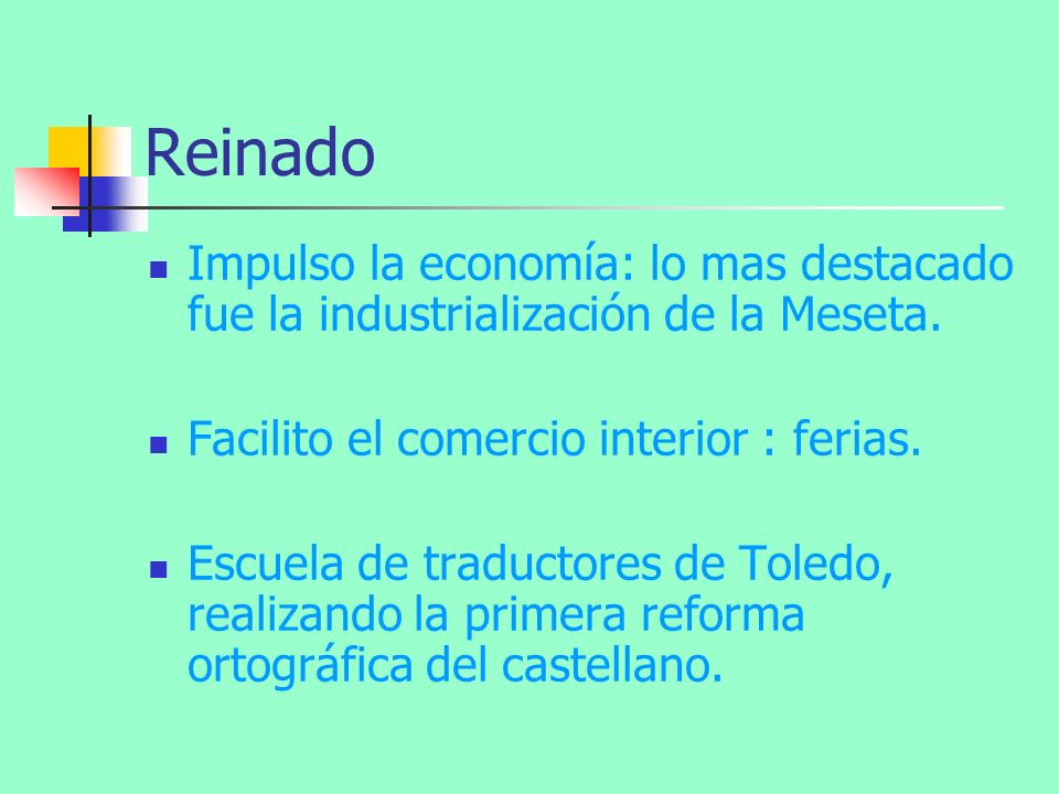 Reinado Impulso la economía: lo mas destacado fue la industrialización de la Meseta. Facilito el comercio interior : ferias.