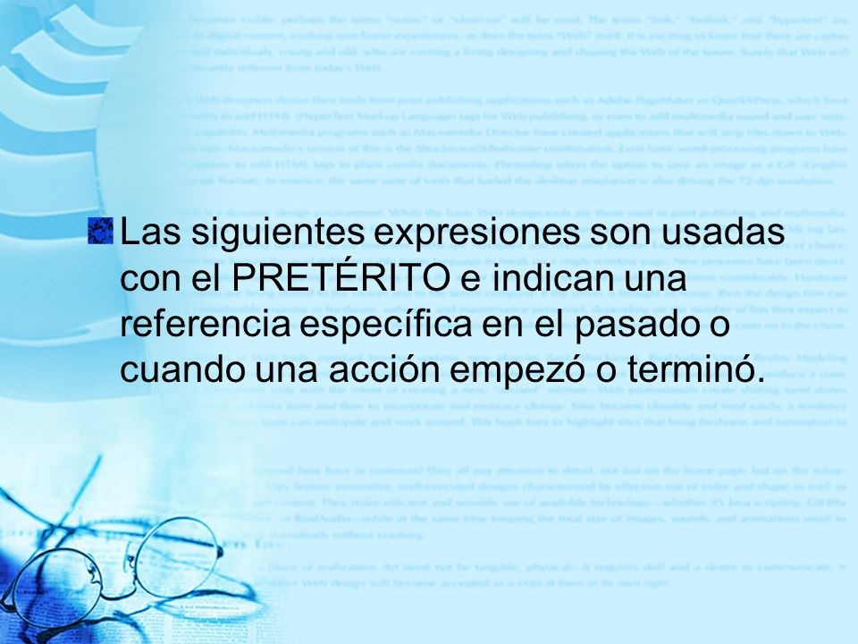 Las siguientes expresiones son usadas con el PRETÉRITO e indican una referencia específica en el pasado o cuando una acción empezó o terminó.