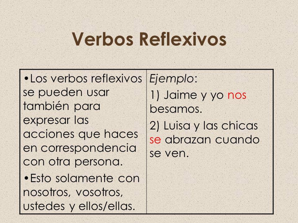 Verbos Reflexivos Los verbos reflexivos se pueden usar también para expresar las acciones que haces en correspondencia con otra persona.