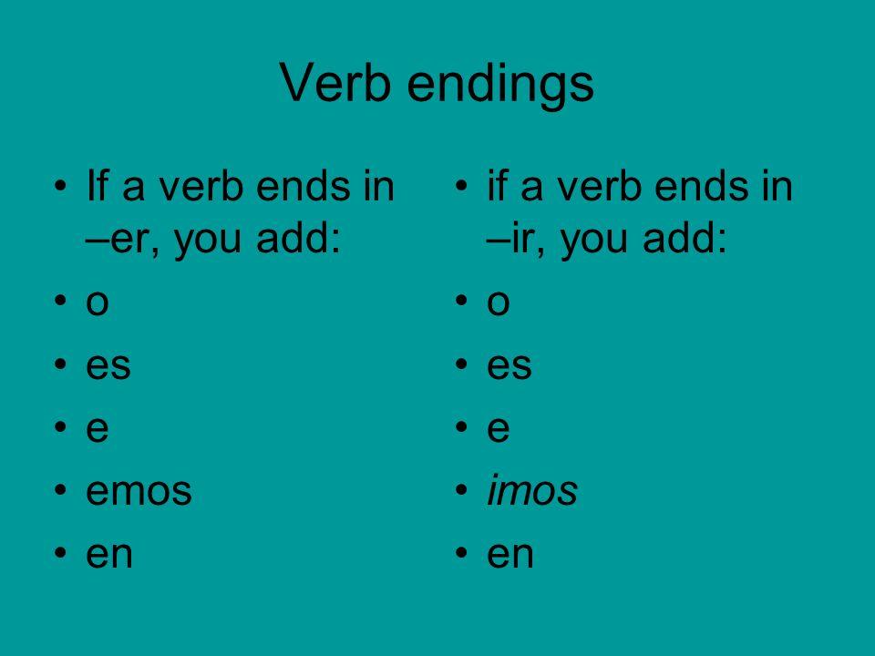 Verb endings If a verb ends in –er, you add: o es e emos en
