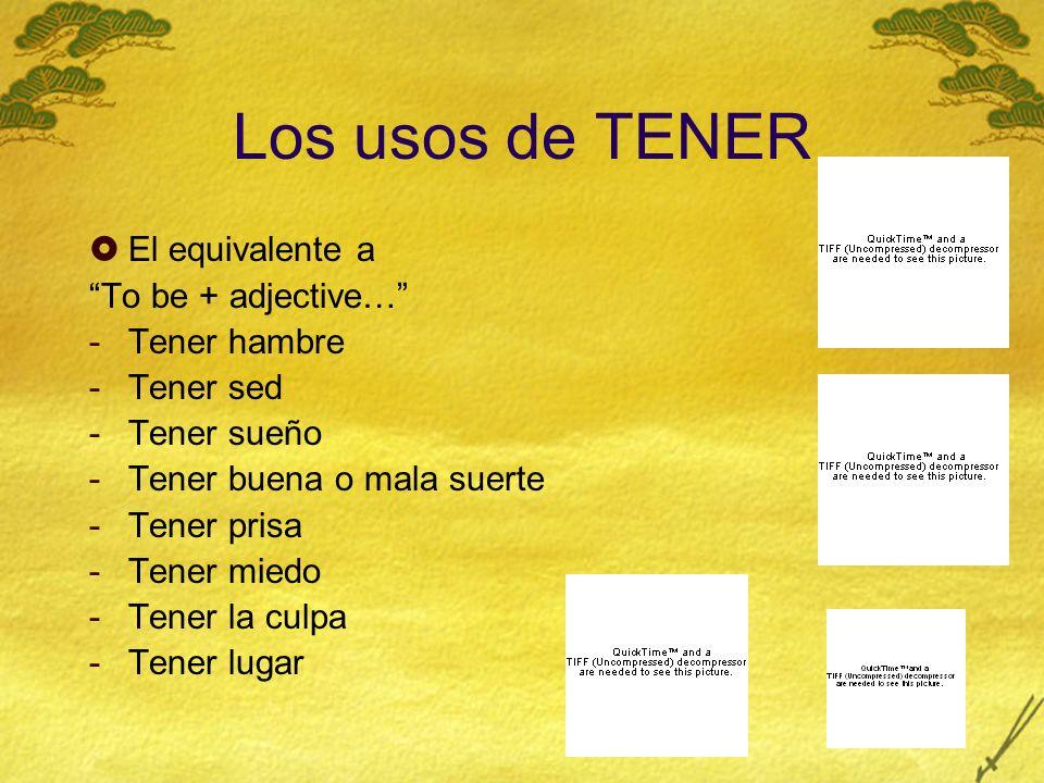 Los usos de TENER El equivalente a To be + adjective… Tener hambre