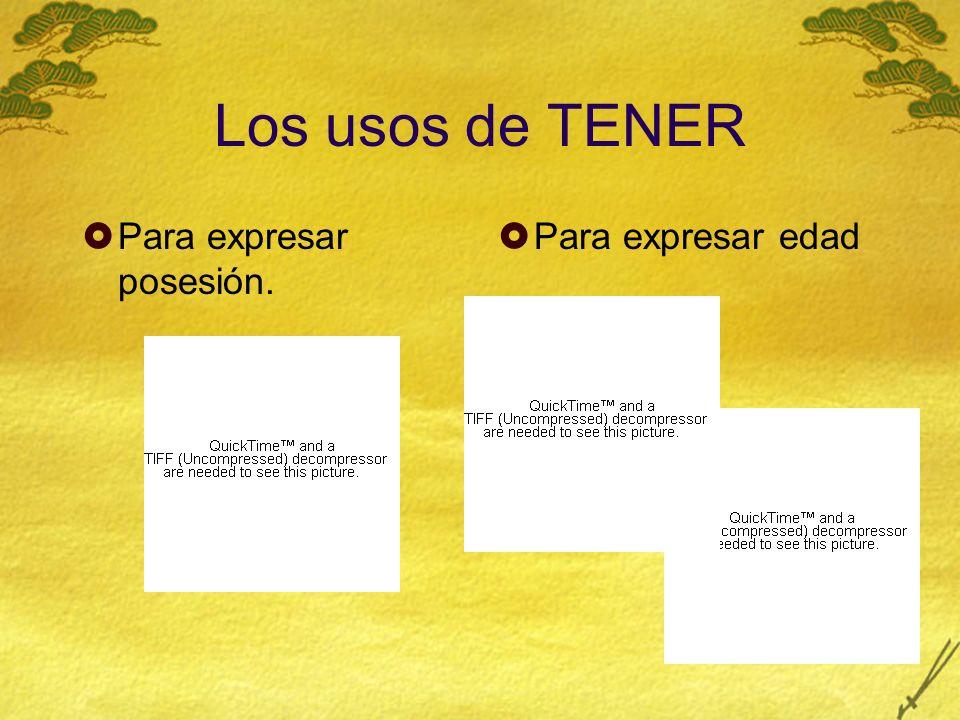 Los usos de TENER Para expresar posesión. Para expresar edad