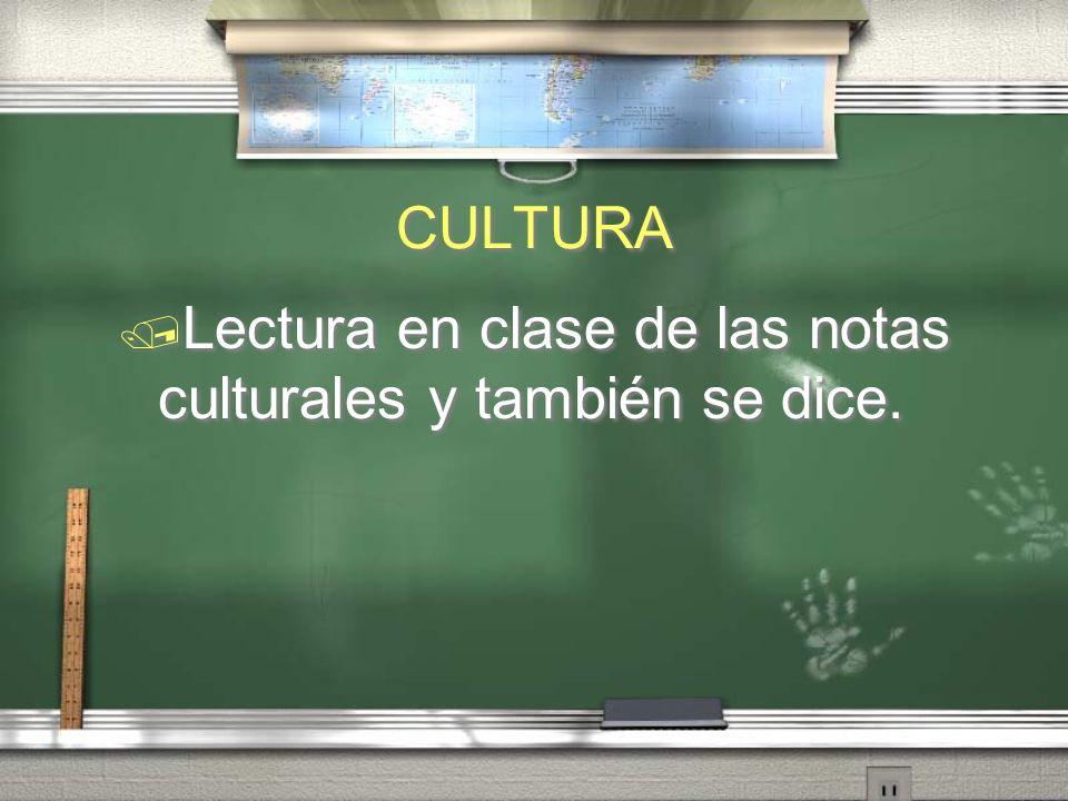CULTURA Lectura en clase de las notas culturales y también se dice.