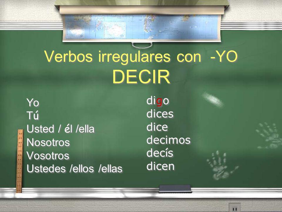 Verbos irregulares con -YO DECIR