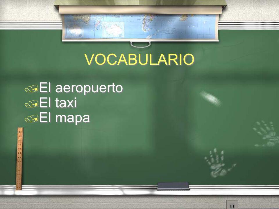 VOCABULARIO El aeropuerto El taxi El mapa