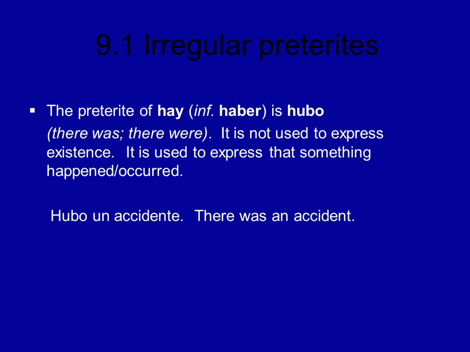 The preterite of hay (inf. haber) is hubo
