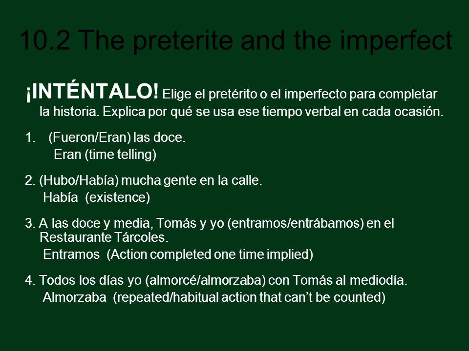 ¡INTÉNTALO! Elige el pretérito o el imperfecto para completar la historia. Explica por qué se usa ese tiempo verbal en cada ocasión.