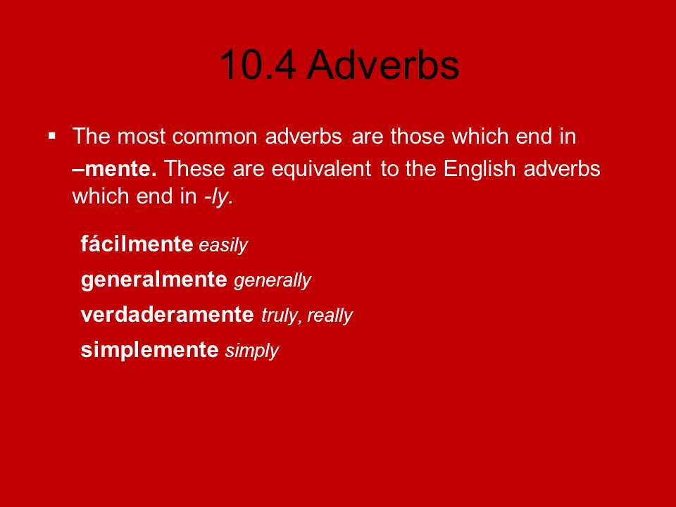 The most common adverbs are those which end in