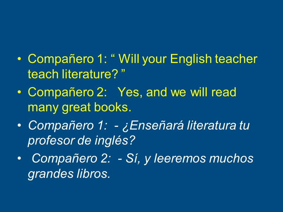 Compañero 1: Will your English teacher teach literature