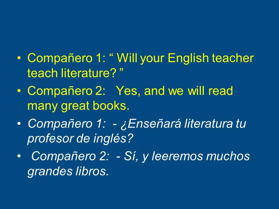Compañero 1: Will your English teacher teach literature