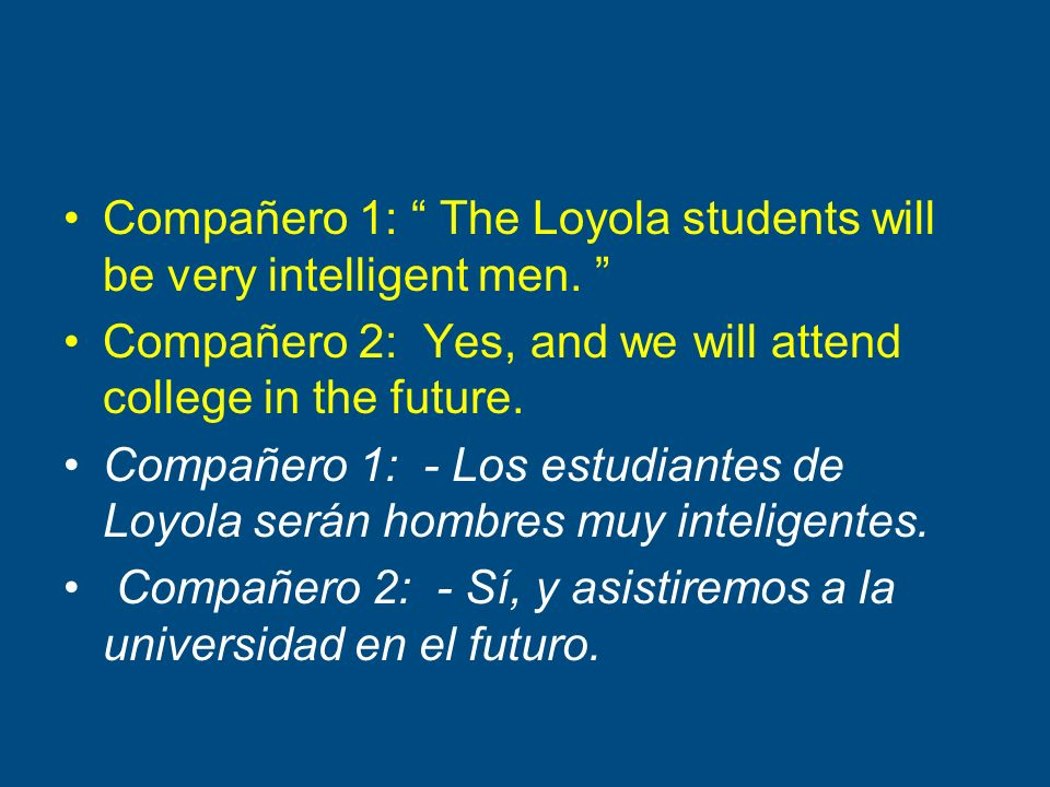 Compañero 1: The Loyola students will be very intelligent men.
