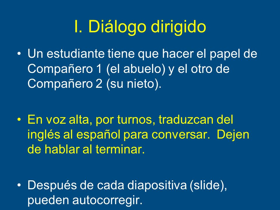 I. Diálogo dirigido Un estudiante tiene que hacer el papel de Compañero 1 (el abuelo) y el otro de Compañero 2 (su nieto).