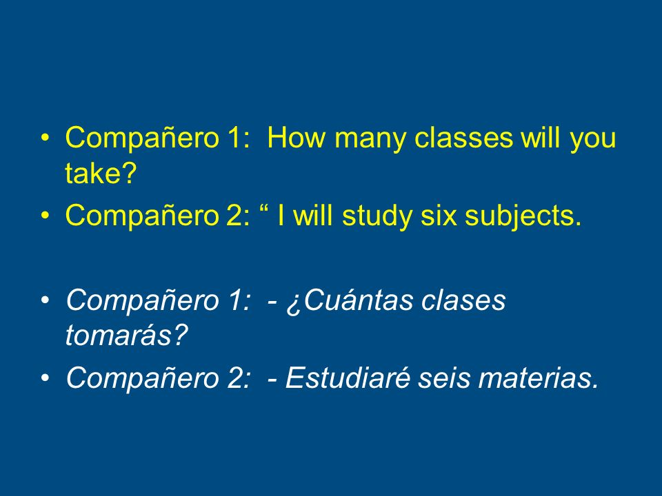 Compañero 1: How many classes will you take