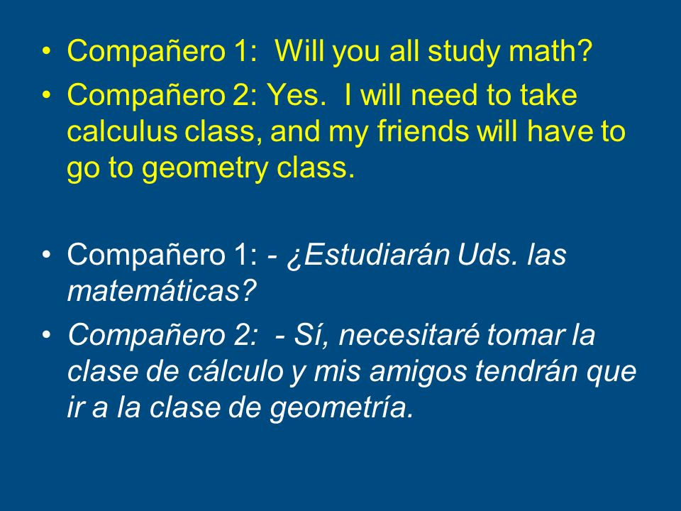 Compañero 1: Will you all study math