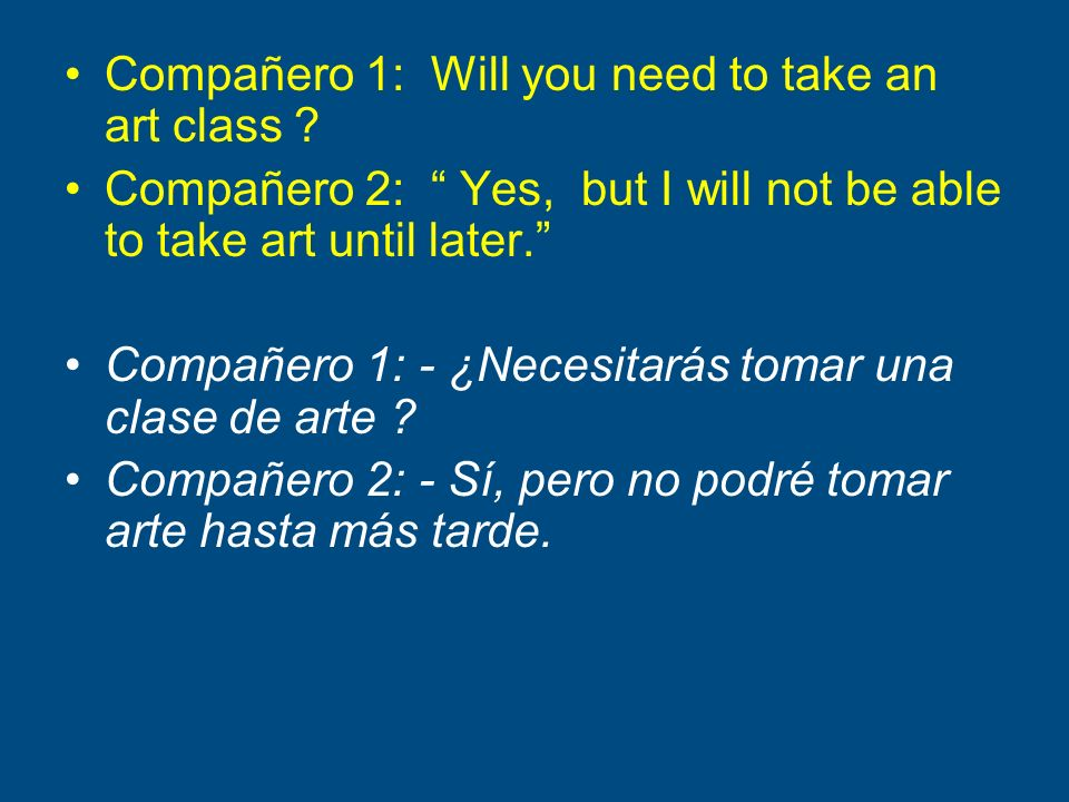 Compañero 1: Will you need to take an art class