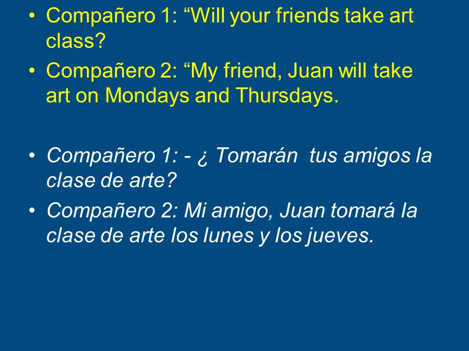 Compañero 1: Will your friends take art class