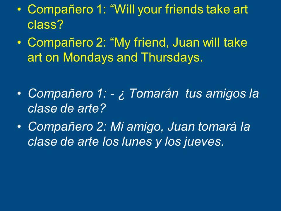 Compañero 1: Will your friends take art class