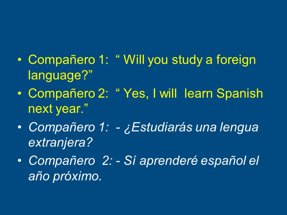 Compañero 1: Will you study a foreign language