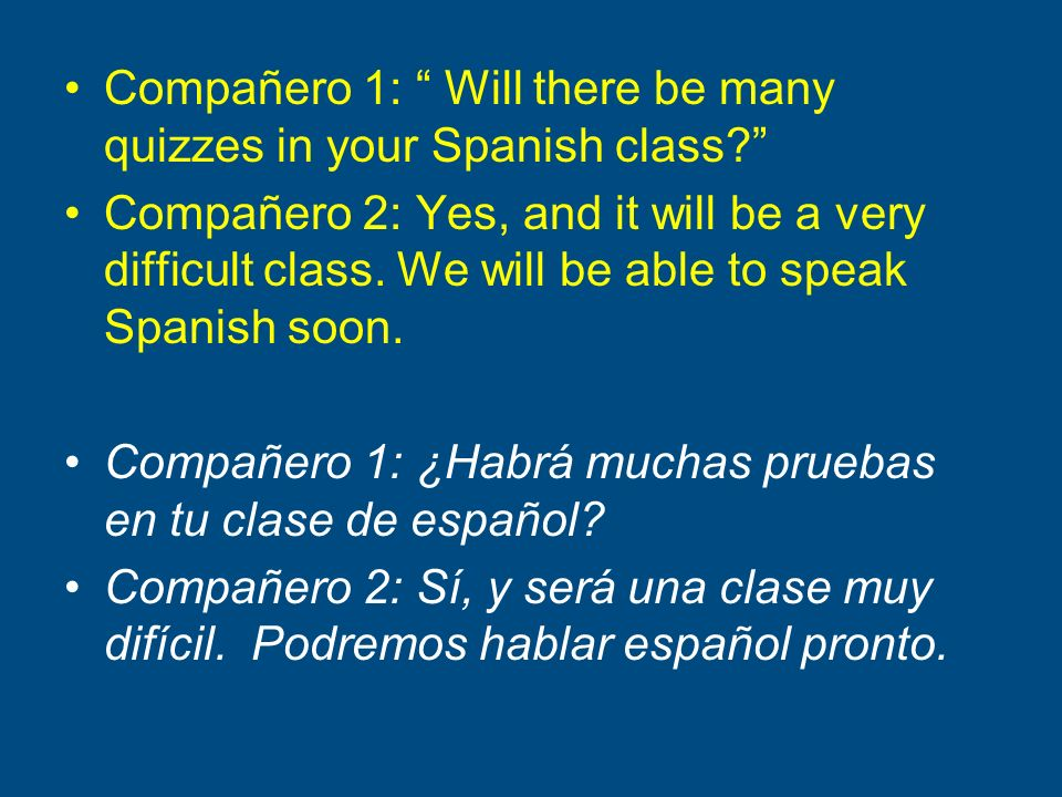 Compañero 1: Will there be many quizzes in your Spanish class