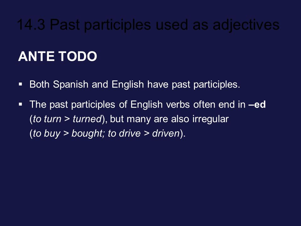 ANTE TODO Both Spanish and English have past participles.